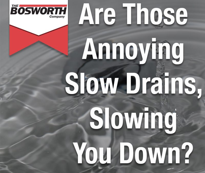 Are Those Annoying Slow Drains, Slowing You Down?